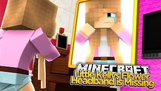 Minecraft - LITTLE KELLY LOSES HER FLOWER HEADBAND!