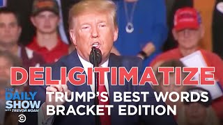 Trump's Best Words: Bracket Edition   The Daily Show