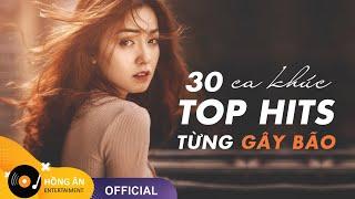 TOP HITS 30 BẢN NHẠC TRẺ TRIỆU VIEW TỪNG GÂY BÃO CÁC BXH ÂM NHẠC VIỆT NAM