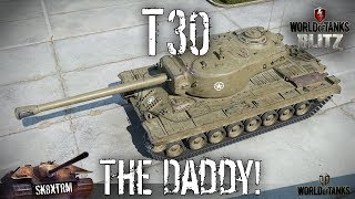 T30 - The Daddy! - Wot Blitz
