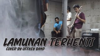 Offkey Band - Lamunan Terhenti COVER