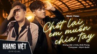 Chốt Lại Em Muốn Chia Tay - Khang Việt Ft. Châu Khải Phong | Official Music Video