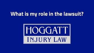 Hoggatt Law Office, P.C. Video - What is my role in the lawsuit?