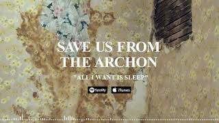 SAVE US FROM THE ARCHON - All I Want Is Sleep (Official Stream)