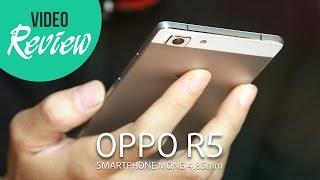 Đánh giá chi tiết OPPO R5 - Smartphone mỏng nhất thế giới tại Việt Nam.