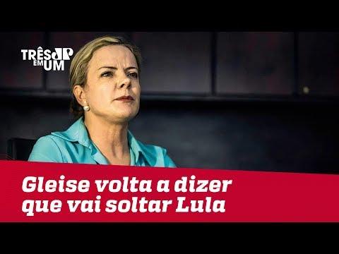 Gleise volta dizer que vai soltar Lula
