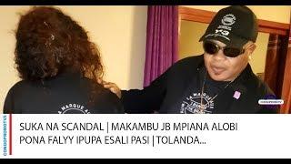 SUKA NA SCANDAL | MAKAMBU JB MPIANA ALOBI PONA FALYY IPUPA ESALI PASI | TOLANDA...