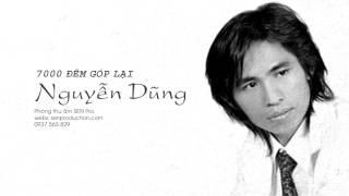 Nguyễn Dũng | 7000 Đêm Góp Lại [Official New Version]
