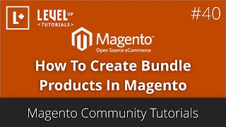 Magento Community Tutorials #40 - How To Create Bundle Products In Magento