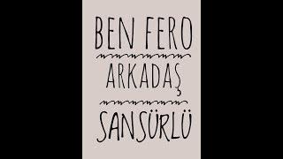 Ben Fero - Arkadaş ( Censored Version - 2019 )