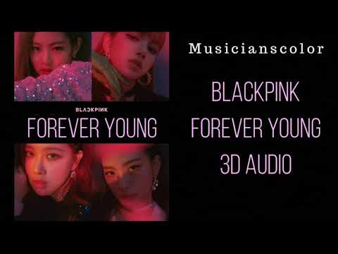 BLACKPINK  - Forever Young  [3D AUDIO]