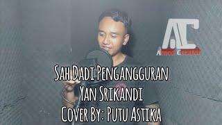 Sah Dadi Pengangguran Yan Srikandi Cover By Putu Astika