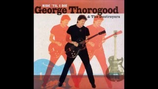 Watch George Thorogood  The Destroyers You Dont Love Me You Dont Care video