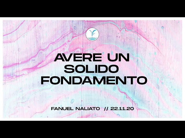 Avere un solido fondamento - Fanuel Naliato | 22.11.20 #SundayService