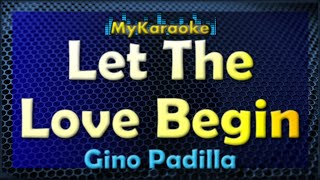 Let The Love Begin - Karaoke version in the style of Gino Padilla
