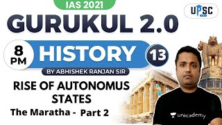 IAS 2021  Gurukul 2.0   History by Abhishek Sir   Rise of Autonomus States ( The Maratha )