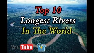 Top 10 Most Longest Rivers In The World with their Length [Knowledge House]