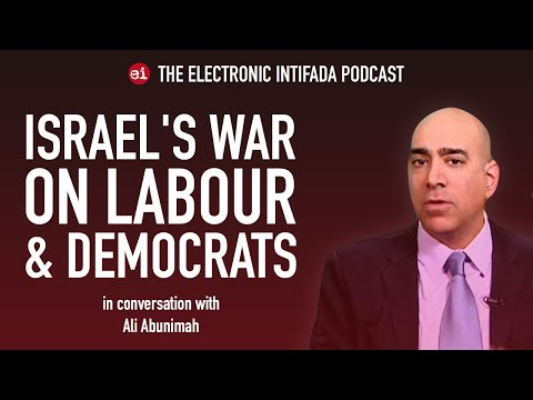 Ep 30: Israel's War On Labour And The Democrats With Ali Abunimah — The Electronic Intifada Podcast