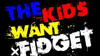 The Kids Want Fidget! - DirtynoiZ * Fidget/Trash Electro mix