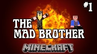 Minecraft: The Mad Brother | Part 1 of 2, Dumb and Dumber