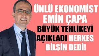 Ekonomist Emin Çapa herkes bilmeli dedi ve ekonomi için büyük tehlikeyi açıkladı