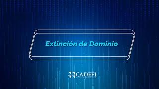 Cadefi   Extinción de Dominio   Septiembre