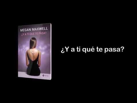 ¿Y A TI QUÉ TE PASA? de Megan Maxwell