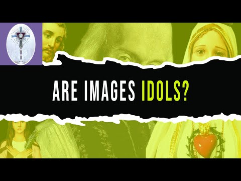 Why do Protestants say Images are Idols?