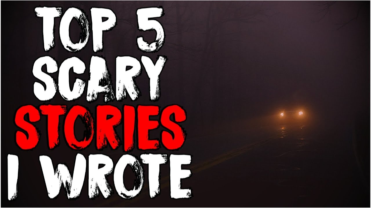 Top 5 Scary Stories I've Written!
