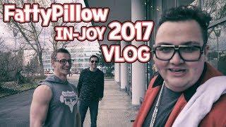 FattyPillow   IN-JOY 2017 [VLOG]
