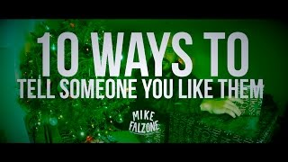 10 Ways To Tell Someone You Like Them (by @mikefalzone)