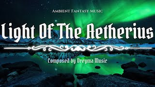 Ambient Fantasy Music ''Light Of The Aetherius'' | Inspired by Skyrim & Jeremy Soule