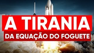 A Tirania da Equação do Foguete