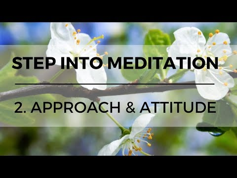 Step into Meditation: The Foundation Course //  2. Approach and Attitude