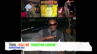 TYDAL - CALL ME - [OVERTIME RIDDIM] - JA PRODUCTIONS 2012