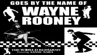 Repeat youtube video The World Red Army - Goes By The Name of Wayne Rooney