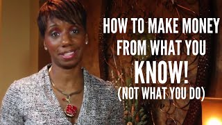 Making Money From What You Know...NOT What You Do (Black Women Millionaire Mindset)