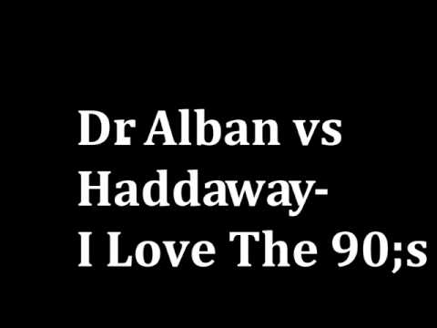 Dr  Alban vs Haddaway I Love The 90;s