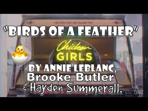"""Birds of a feather"" (Chicken Girls Theme Song) - Annie LeBlanc ft. Brooke Butler & Hayden Summerall"
