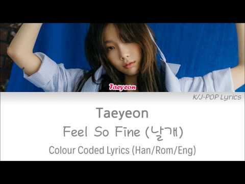 Free Download Taeyeon (태연) - Feel So Fine (날개) Colour Coded Lyrics (han/rom/eng) Mp3 dan Mp4