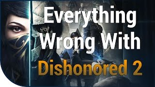 GAME SINS | Everything Wrong With Dishonored 2