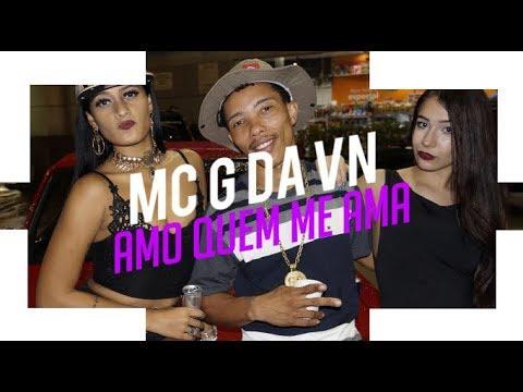 MC G Da VN - Amo Quem me Ama ( Vídeo Clipe Oficial )