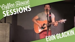 Coffee House Session - Eoin Glackin - Pretty Girl [2/6]