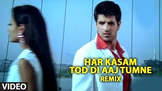 Har Kasam Tod Di Aaj Tumne Remix (Full Video Song) | Ye Mere Ishq Ka Sila- Remix