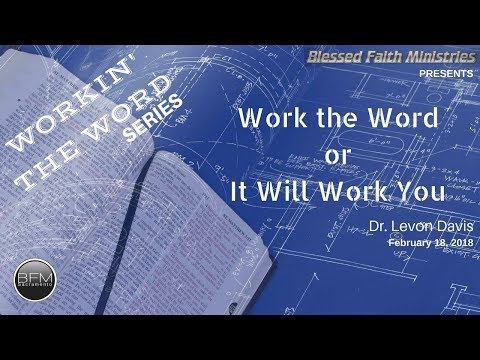 Work The Word or It Will Work You