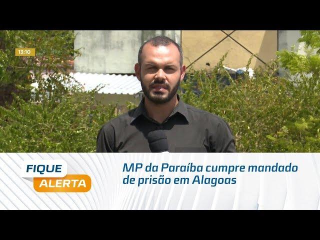 Ministério Público da Paraíba cumpre mandado de prisão em Alagoas