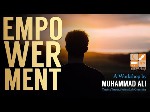 EMPOWERMENT - by Muhammad Ali | [FULL WORKSHOP]