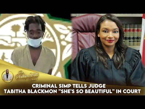 "Criminal Simp Tells Judge Tabitha Blackmon ""She's So Beautiful"" In Court"