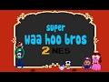 Super WAA HOO Bros 2 (NES EDITION)
