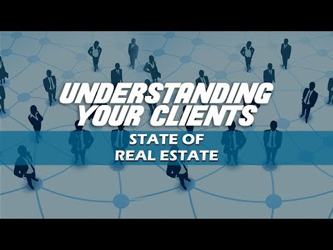 Understanding Your Clients - State of Real Estate